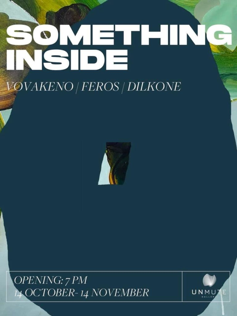 SOMETHING INSIDE group show – VOVAKENO/FEROS/DILKONE